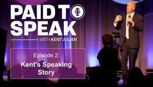 Paid to Speak Podcast - Kent Julian Speaking Story